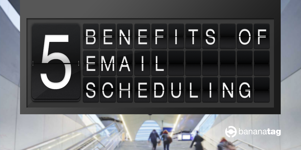 Bananatag Email Scheduling Benefits