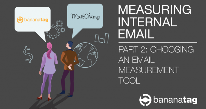 Measuring Internal Email Part 2 - Bananatag v Mailchimp